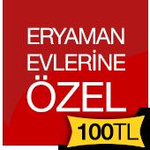 ERYAMAN EVLERİNE ÖZEL KAMPANYAMIZDAN SİZLERDE YARARLANIN!!!
